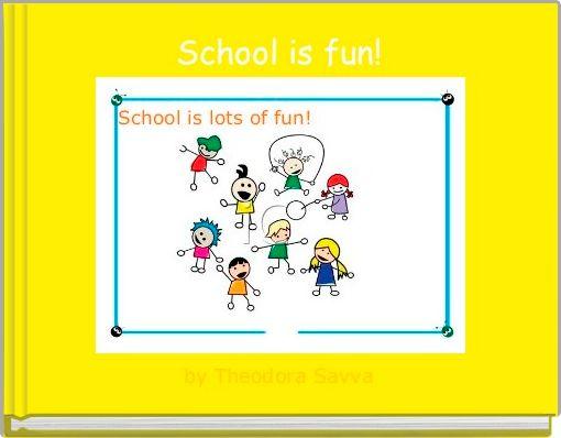 School is fun!