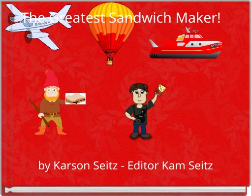 The Greatest Sandwich Maker!