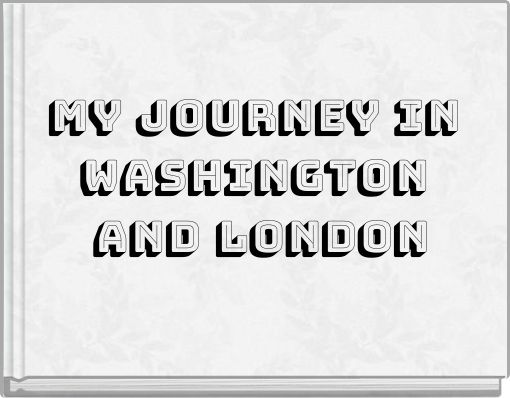My journey in Washington and London