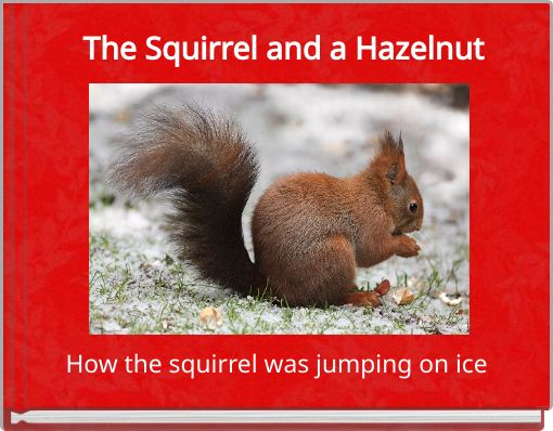 The Squirrel and a Hazelnut