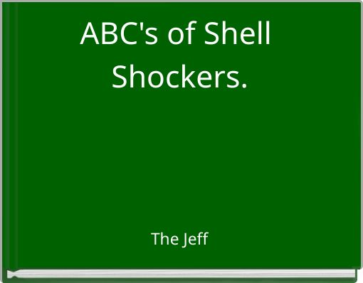 ABC's of Shell Shockers.