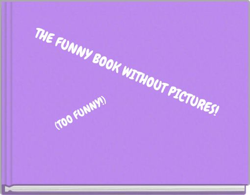 THE FUNNY BOOK WITHOUT PICTURES!