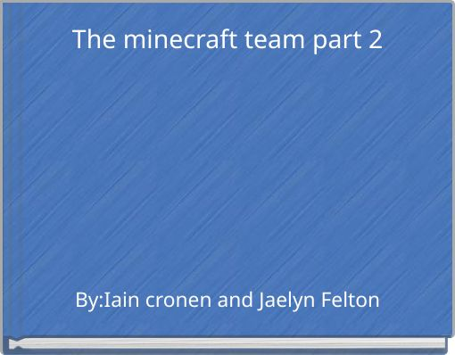 The minecraft team part 2