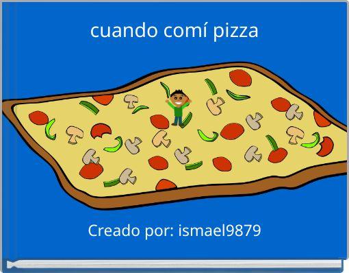 cuando comí pizza