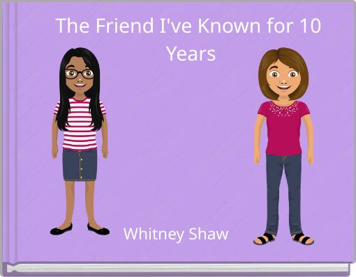 The Friend I've Known for 10 Years