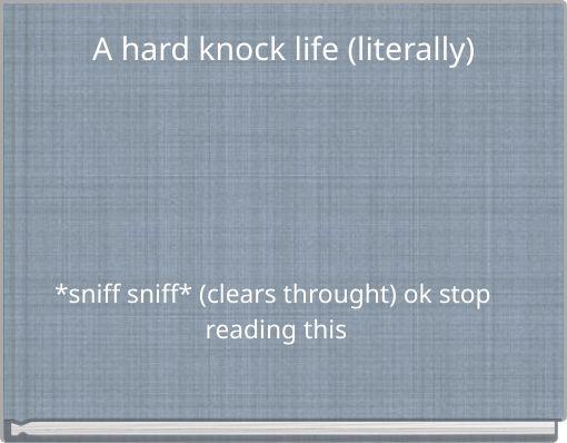 A hard knock life (literally)