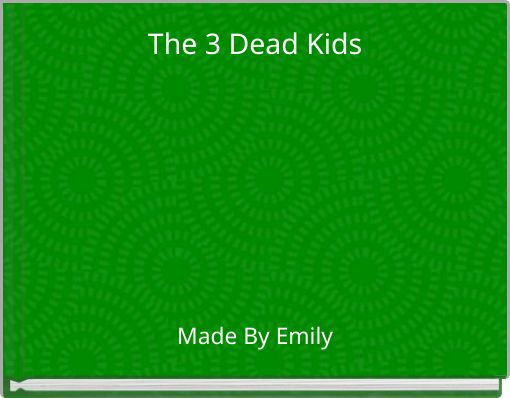 The 3 Dead Kids