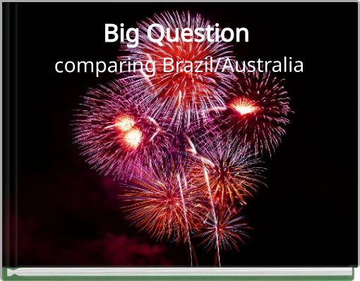 Big Question comparing Brazil/Australia