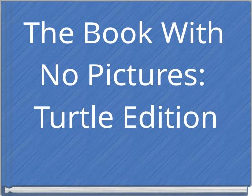 The Book With No Pictures: Turtle Edition