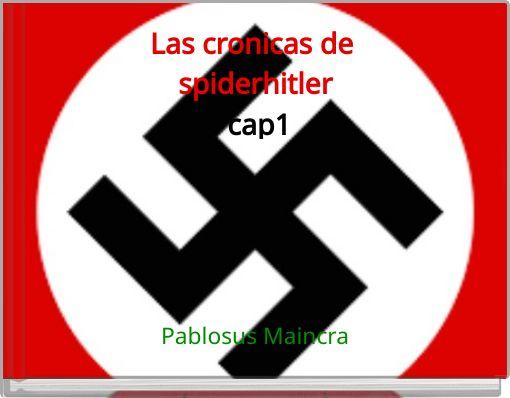 Las cronicas de spiderhitler       cap1