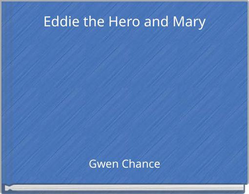 Eddie the  Hero and Mary