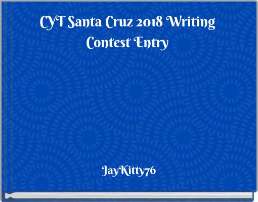 CYT Santa Cruz 2018 Writing Contest Entry