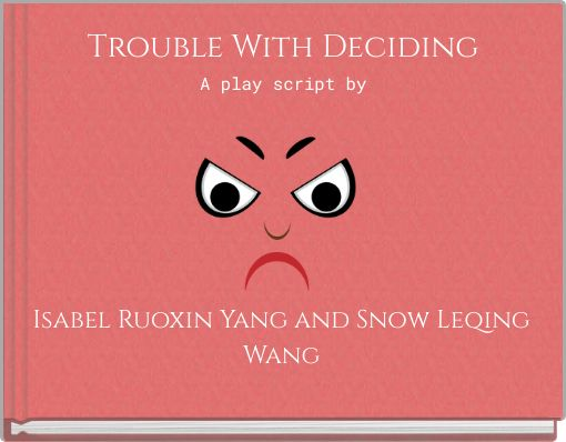 Trouble With DecidingA play script by