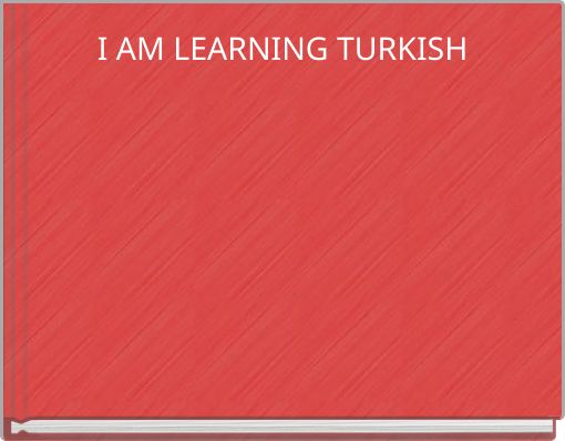 I AM LEARNING TURKISH
