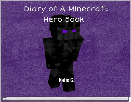 Diary of A MinecraftHero Book 1