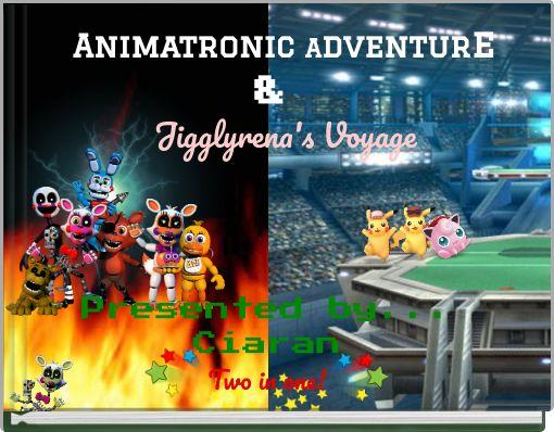 Animatronic Adventure & Jigglyrena's Voyage