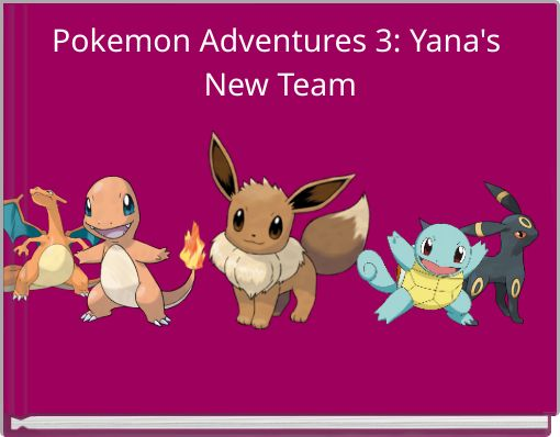 Pokemon Adventures 3: Yana's New Team
