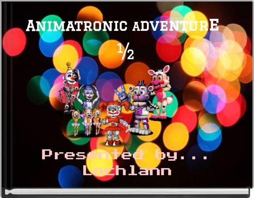 Animatronic Adventure ½