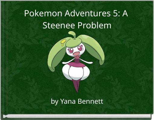 Pokemon Adventures 5: A Steenee Problem