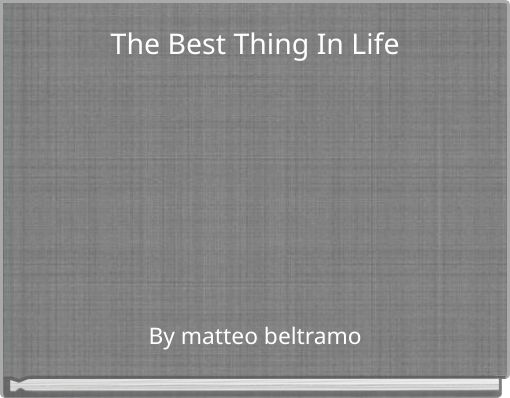 The Best Thing In Life