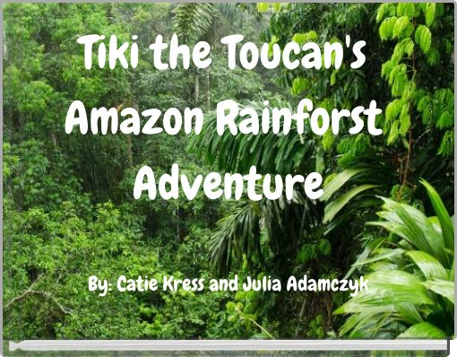 Tiki the Toucan's Amazon Rainforst Adventure