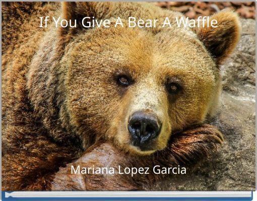 If You Give A Bear A Waffle