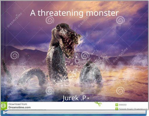 A threatening monster