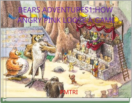 BEARS ADVENTURES1:HOW ANGRY PINK LOOSE A GAME