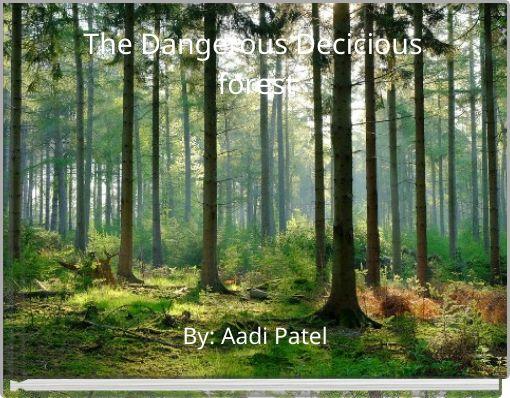 The Dangerous Decicious forest