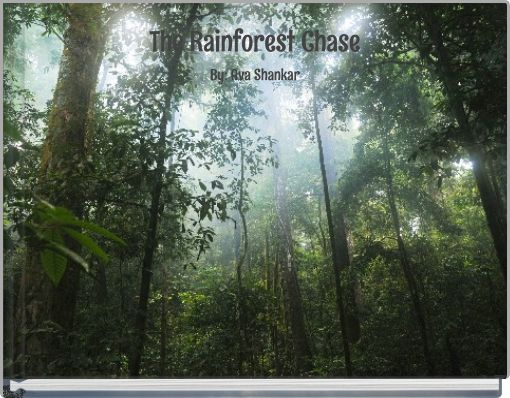 The Rainforest ChaseBy: Ava Shankar