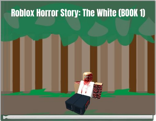 Roblox Horror Story: The White (BOOK 1)