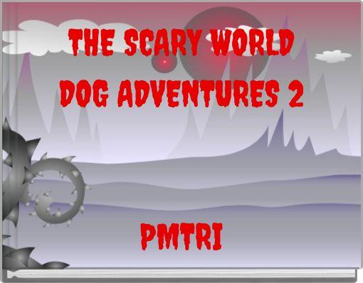THE SCARY WORLDDOG ADVENTURES 2