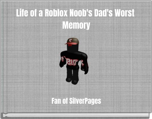 Life of a Roblox Noob's Dad's Worst Memory