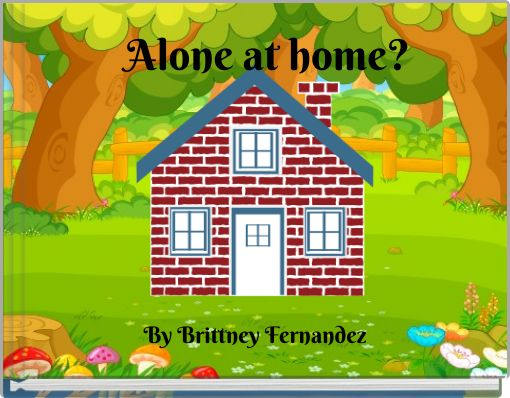 Alone at home?