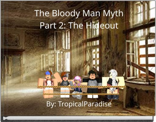 The Bloody Man MythPart 2: The Hideout