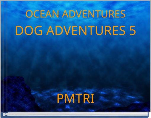 OCEAN ADVENTURESDOG ADVENTURES 5