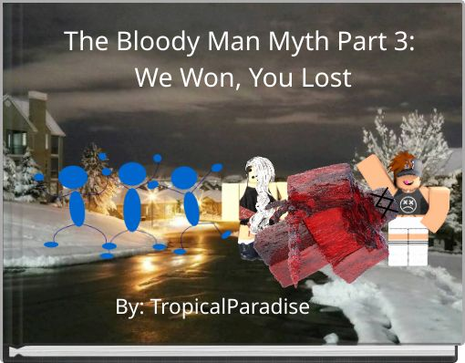 The Bloody Man Myth Part 3: We Won, You Lost