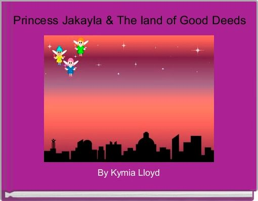 Princess Jakayla & The land of Good Deeds