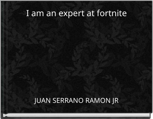 I am an expert at fortnite