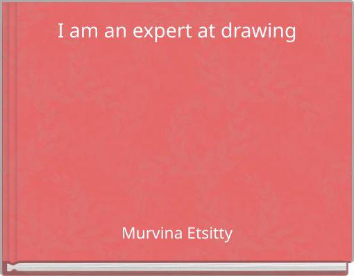 I am an expert at drawing