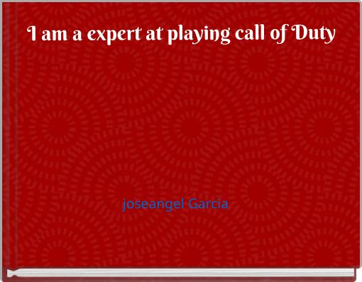 I am a expert at playing call of Duty