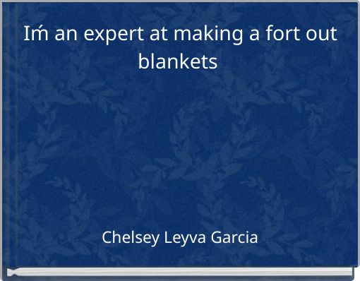 Iḿ an  expert at making a fort outblankets
