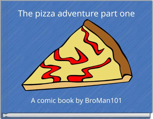 The pizza adventure part one