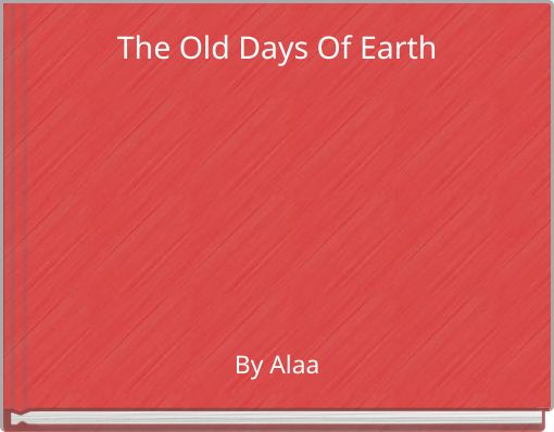 The Old Days Of Earth