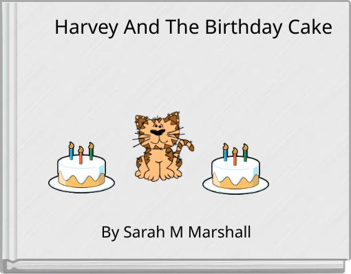 Harvey And The Birthday Cake