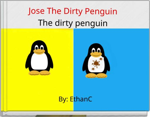 Jose The Dirty PenguinThe dirty penguin