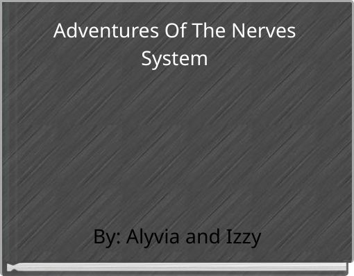 Adventures Of The Nerves System