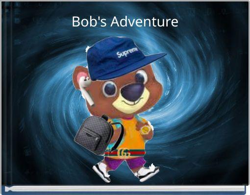 Bob's Adventure