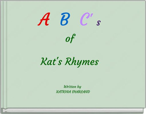 A  B  C' s of Kat's Rhymes