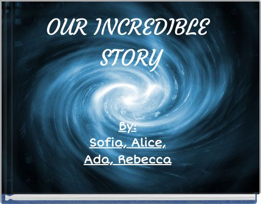 OUR INCREDIBLE STORY